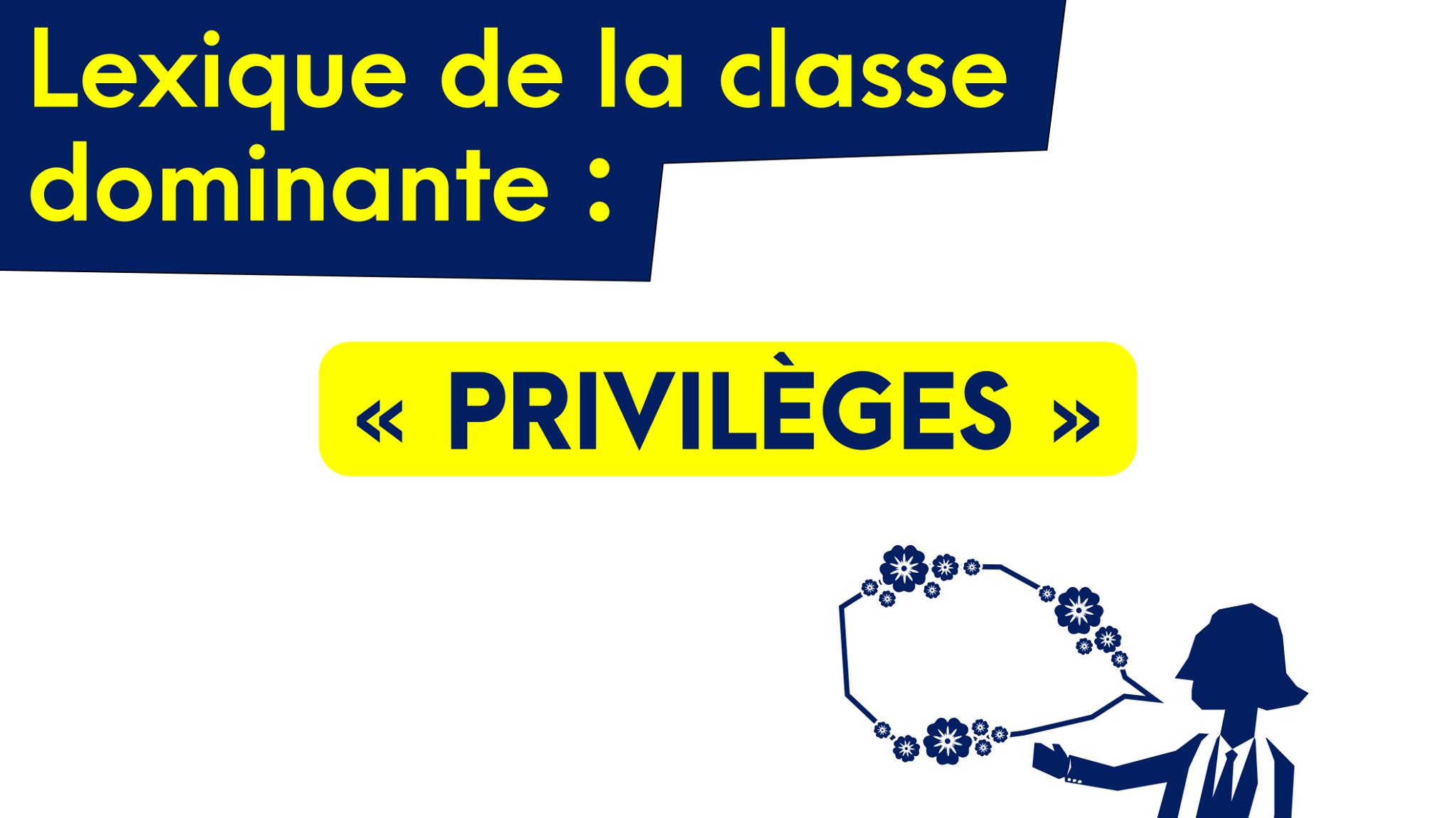 """""""Privilèges"""" : avec ce mot, la bourgeoisie attribue aux autres ce qu'elle est la seule à avoir"""