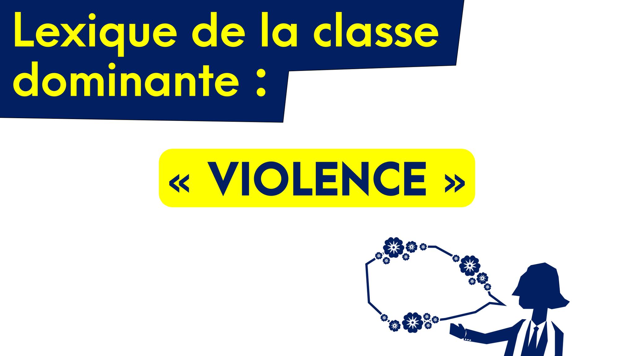 """""""Violence"""" : le mot par lequel la bourgeoisie reproche à ses opposants ce qu'elle produit chaque jour en toute impunité"""